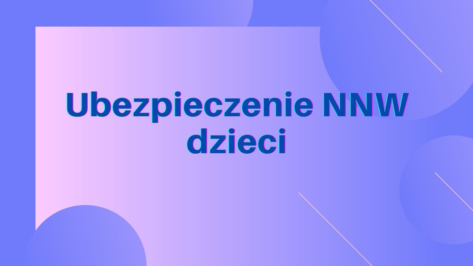 Ubezpieczenie NNW dzieci na rok szkolny 2021/2022